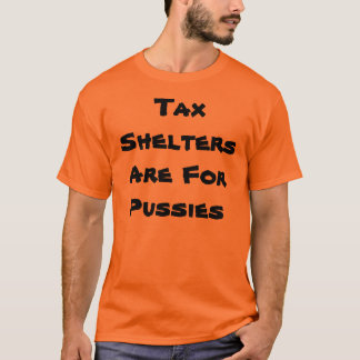 Tax Shelters Are For Pussies T-Shirt