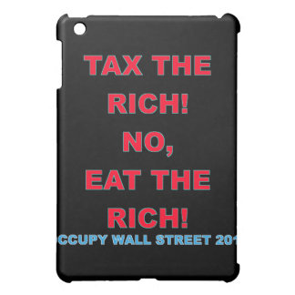 Tax the Rich, no Eat the Rich - Occupy Wall Street iPad Mini Cover