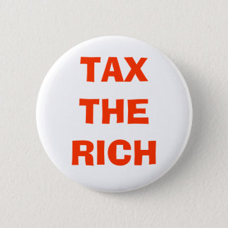 TAX THE RICH PINBACK BUTTON