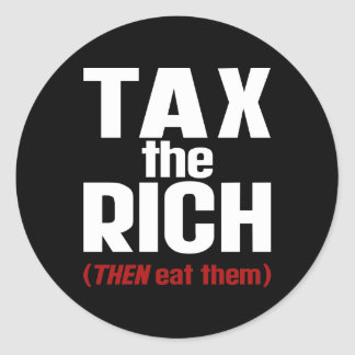 Tax The Rich THEN Eat Them Classic Round Sticker