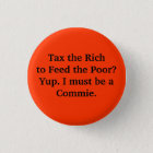Tax the Rich to Feed the Poor? Yup. I must be a... Button