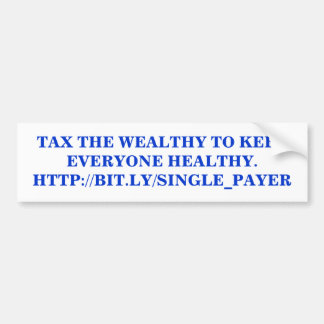TAX THE WEALTHY TO KEEP EVERYONE HEALTHY BUMPER STICKER
