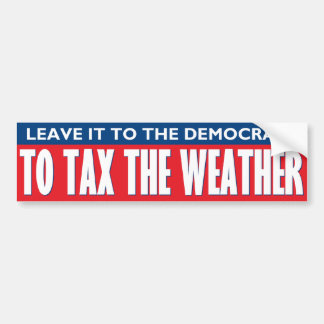 Tax The Weather Bumper Stickers