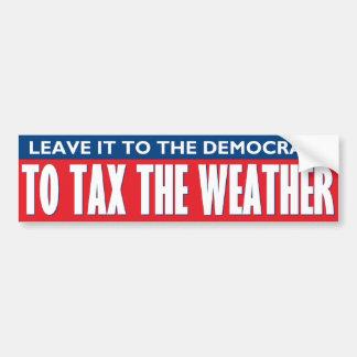 Tax The Weather Car Bumper Sticker
