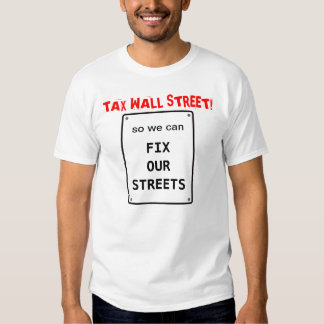 Tax Wall Street so we can Fix Our Streets T-shirt