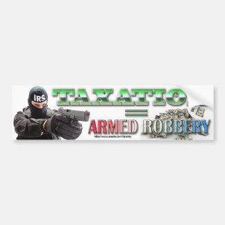 Taxation equals armed robbery bumper sticker