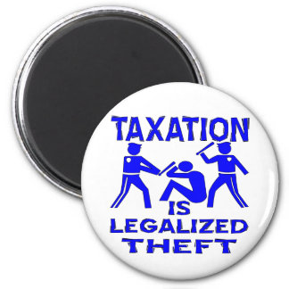 Taxation Is Legalized Theft 2 Inch Round Magnet