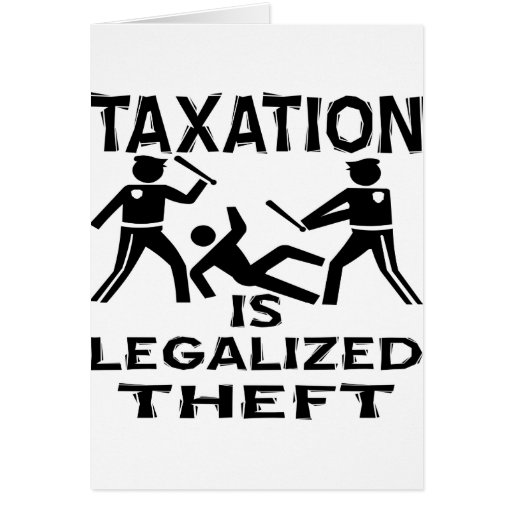 Taxation Is Legalized Theft Greeting Card