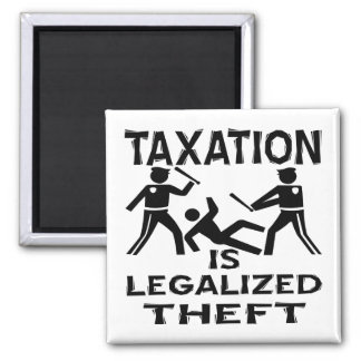 Taxation Is Legalized Theft 2 Inch Square Magnet