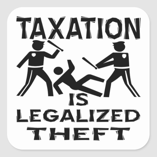 Taxation Is Legalized Theft Square Stickers