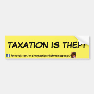 taxation is theft bumpersticker by T.I.T.M FB PAGE Bumper Sticker
