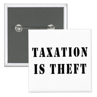 Taxation Is Theft Pins