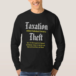 Taxation Without Individual Consent is Theft Shirt