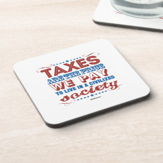 Taxes are the price we pay drink coasters