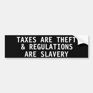 Taxes are theft & regulations are slavery car bumper sticker