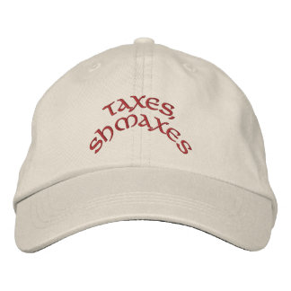 """""""Taxes, Shmaxes""""- Embroidered Hat"""