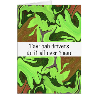 Taxi cab drivers do it all over town greeting card