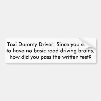 taxi driver: how did you pass written test? bumper sticker