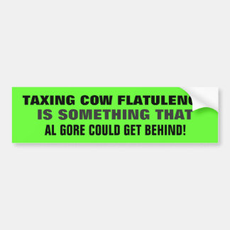 TAXING COW FLATULENCE ....IS SOMETHING AL GORE... BUMPER STICKERS