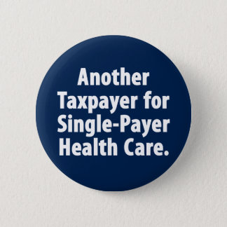 Taxpayer for single payer health care button