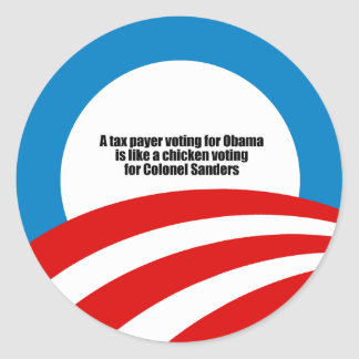 Taxpayer voting for Obama is like a chicken Classic Round Sticker