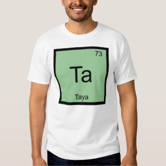 Taya Name Chemistry Element Periodic Table T-shirt