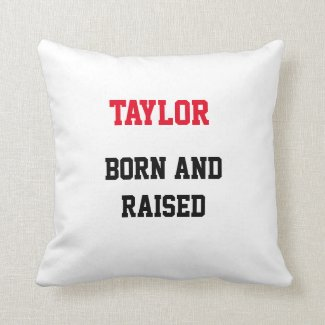 Taylor Born and Raised Throw Pillow
