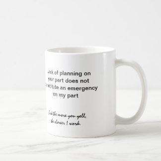 taza de café: Falta de planeamiento en su parte…