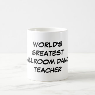 """""""Taza del salón de baile del mundo del profesor má"""