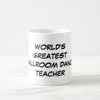 """""""Taza del salón de baile del mundo del profesor Taza De Café"""