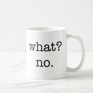 Taza: ¿Qué? No Taza Clásica