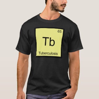 Tb - Tuberculosis Funny Chemistry Element Symbol T T-Shirt
