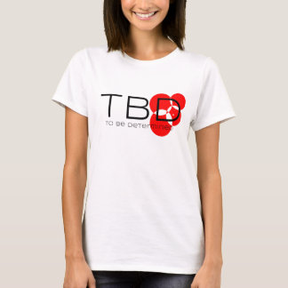 TBD - To Be Determined T-Shirt