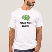 """TBI ain't for sissies"" t-shirt"