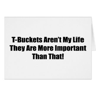 Tbucket Arent My Life They Are More Important Than Greeting Card