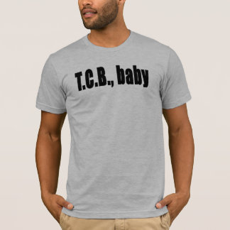 TCB - Taking Care of Business T-Shirt