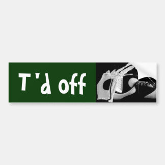 t'd off bumper sticker