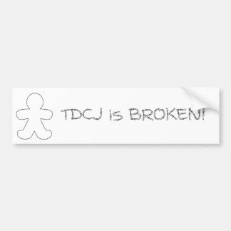TDCJ is BROKEN! Bumper Sticker