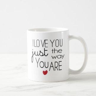 Te amo apenas la manera usted está taza clásica