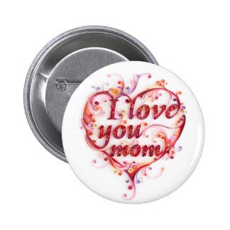 Te amo botón de la mamá pin redondo de 2 pulgadas