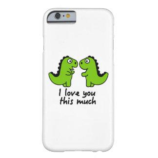 Te amo este mucho dinosaurio funda para iPhone 6 barely there