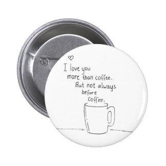 Te amo más que el café pero… pin redondo de 2 pulgadas