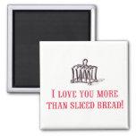 ¡Te amo pan más que cortado! Imán