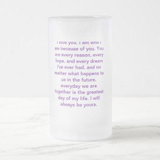 Te amo. Soy quién soy debido a usted. Usted… Taza De Cristal