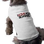 Te amo tan difícilmente camisetas de mascota