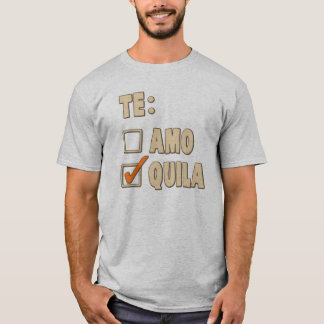 Te Amo Tequila Spanish Choice T-Shirt