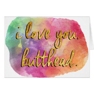 te quiero, butthead tarjeta de felicitación