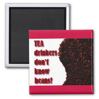 Tea Drinkers don't know BEANS! 2 Inch Square Magnet