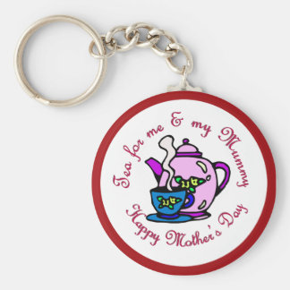 Tea For Me My Mummy on Mother s Day Keychain