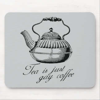 Tea is just gay coffee mouse pad